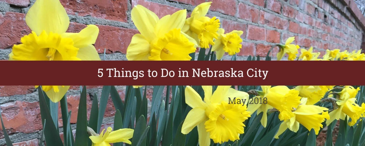 5 things to do in Nebraska City May 2018